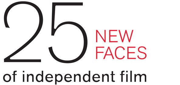 "Filmmaker Magazine's ""25 New Faces of Independent Film"" 2013"