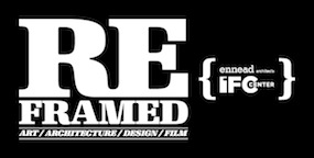 Reframed: Art/Architecture/Design/Film